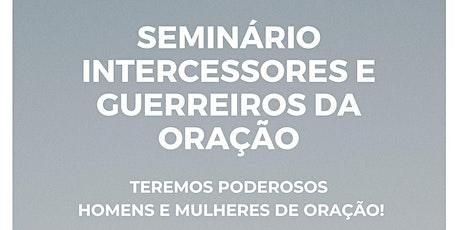 SEMINÁRIO INTERCESSORES E GUERREIROS DE ORAÇÃO ingressos
