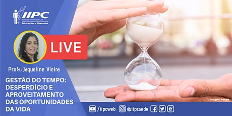 Live-Gestão do Tempo Desperdício e Aproveitamento das Oportunidades da Vida ingressos