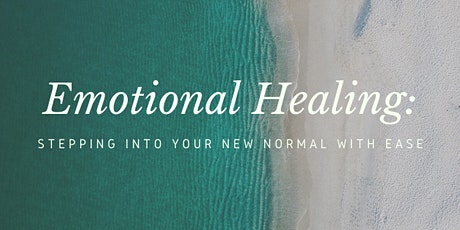 Emotional Healing: Stepping into your new normal with ease tickets