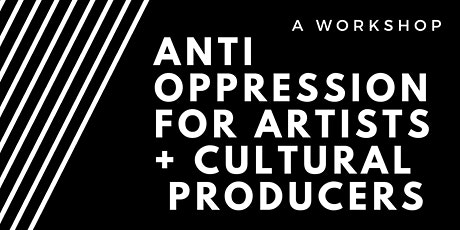 Anti-oppression for Artists & Cultural Producers (Webinar)