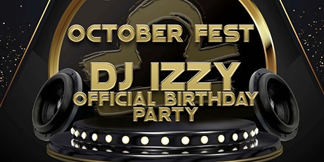 October Fest: DJ IZZY'S OFFICIAL BIRTHDAY PARTY tickets