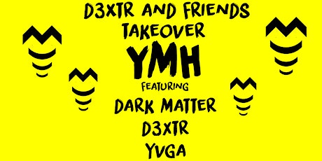 D3XTR and Friends Takeover YMH (Early Show) tickets