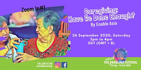 Zoom In#1 Caregiving: Have We Done Enough? By Enable Asia tickets