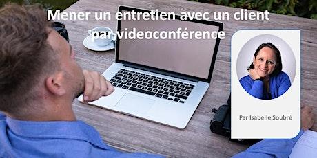 Webinaire : Mener un entretien avec un client par vidéoconférence billets