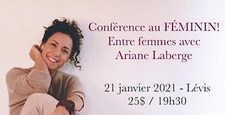 Lévis - Conférence au Féminin - ENTRE FEMMES avec Ariane Laberge 25$ billets