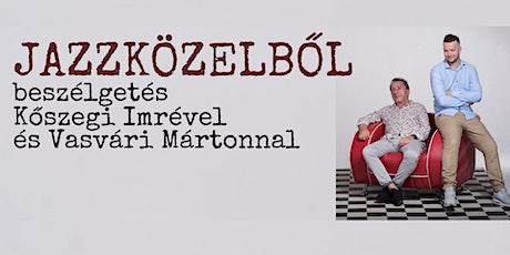 Jazzközelből Kőszegi Imrével és Vasvári Mártonnal tickets