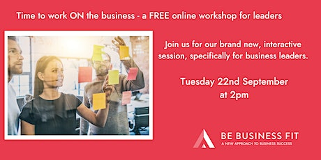Time to work ON the business - a workshop for business leaders tickets