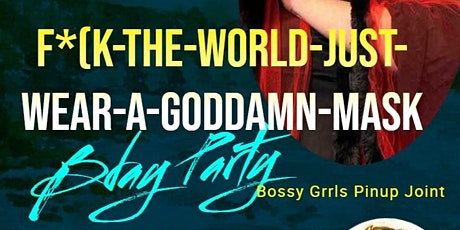 F*ck the World, Just Wear a Goddamn Mask (B-Day Party) tickets