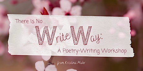 There Is No Write Way: A Poetry-Writing Workshop tickets