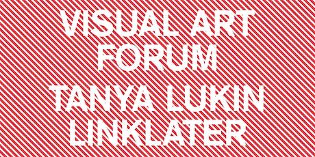 VISUAL ART FORUM: Tanya Lukin Linklater tickets