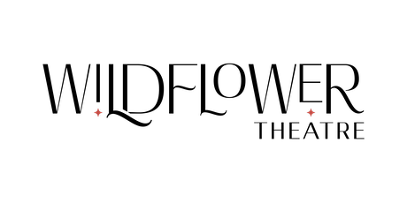 WILDFLOWER THEATRICAL PREMIERE - CLOSING NIGHT tickets