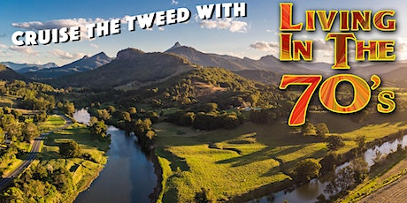 LIVING IN THE 70s Tweed Cruise - Sunday 22nd November tickets