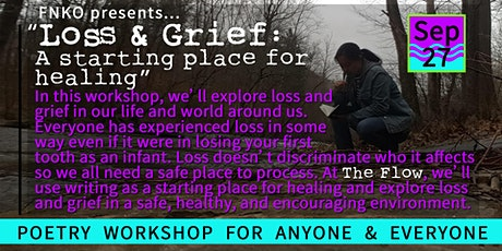 "The Flow: ""Loss & Grief: A starting place for healing"" (Poetry Workshop) tickets"