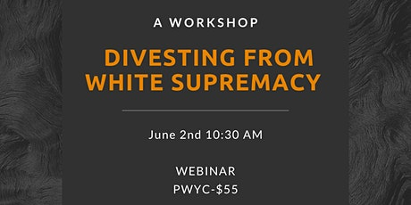 Divesting From  White Supremacy: Unravelling to Rebuild (Webinar) tickets