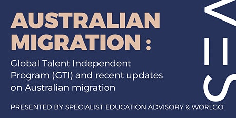 Australian Migration: Global Talent Independent (GTI) and migration updates tickets