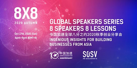 Chinaccelerator 8X8 Online Global Speakers Series, Autumn 2020 tickets