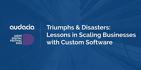 Triumphs & Disasters: Lessons in Scaling Businesses with Custom Software tickets