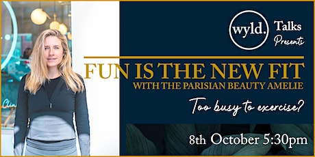 Fun Is The New Fit with the Parisian beauty Amelie tickets