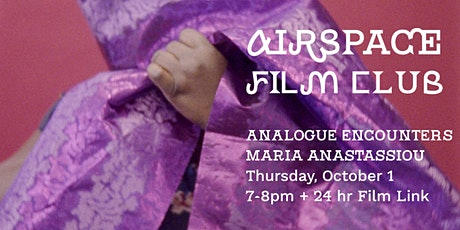 AirSpace Film Club : Maria Anastassiou, Analogue Encounters tickets