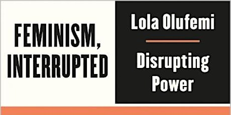 Socialist feminist reading group: Feminism, Interrupted by Lola Olufemi tickets
