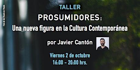 """Taller """"Prosumidores: una nueva figura en la Cultura Contemporánea"""" entradas"""