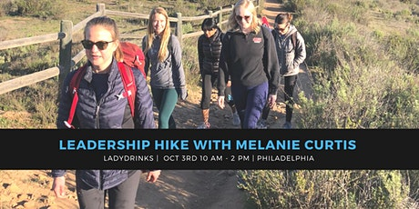 LADYDRINKS  LEADERSHIP HIKE WITH MELANIE CURTIS (PHILADELPHIA EDITION) tickets