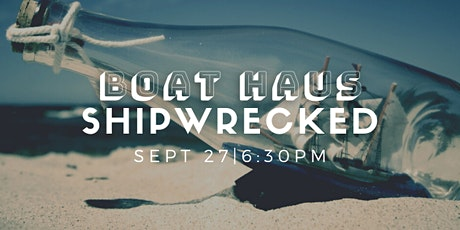BOAT HAUS: SHIPWRECKED tickets