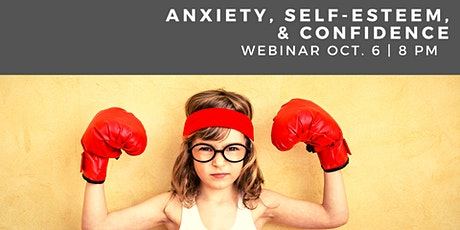Anxiety, Self-Esteem, and Confidence Webinar tickets
