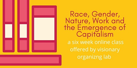 Race, Gender, Nature, and Work in the Emergence of Capitalism tickets