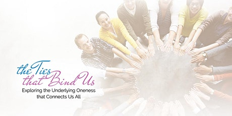 The Ties That Bind Us: Exploring the Underlying Oneness that Connects Us tickets