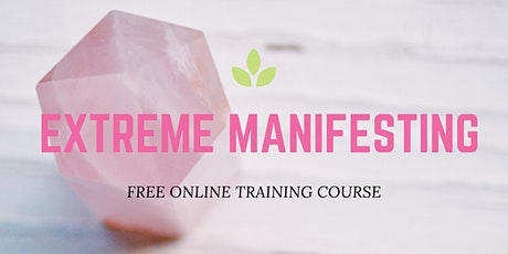 Extreme Manifesting FREE Introductory Course tickets