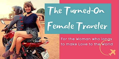 THE TURNED-ON FEMALE TRAVELER PROGRAMME tickets