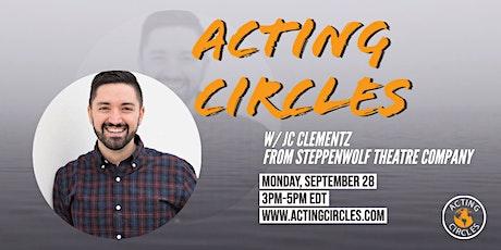 Acting Circles w/ JC Clementz, CSA, Steppenwolf  Theatre Company billets