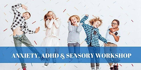 Anxiety, ADHD, Sensory Workshop tickets