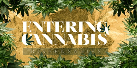 ENTERING CANNABIS: Dispensaries - LIVE - Virtual Summit tickets