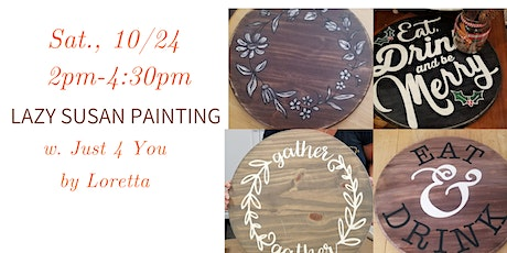 DIY Lazy Susan Painting Workshop w. Loretta from Just 4 you by Loretta tickets