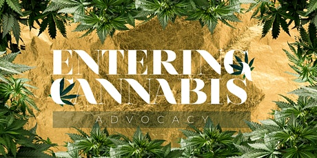 ENTERING CANNABIS: Advocacy - LIVE - Virtual Summit tickets