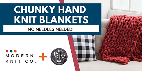 Chunky Hand Knit Blankets at Tilted Tavern tickets