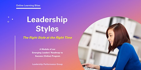 Leadership Styles: The Right Styles @ the Right Time (Online - Run 2) tickets