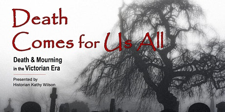 Death Comes for Us All: Death & Mourning in the Victorian Era -Kathy Wilson tickets