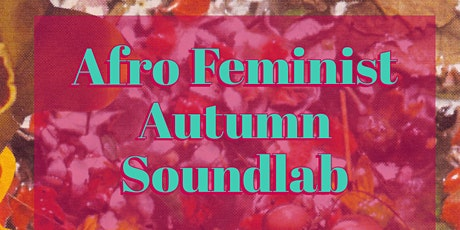Autumn Dreams Afro-Feminist Garden Soundlab tickets