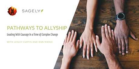 Pathways to Allyship: Leading With Courage In a Time of Complex Change tickets