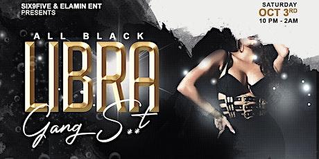 ALL BLACK LIBRA GANG S**T tickets