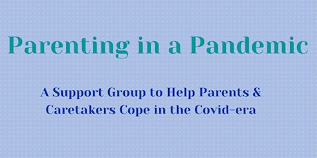 Parenting in a Pandemic: A Support Group to Help Parents & Caregivers Cope tickets