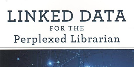 Linked Data for the Perplexed Librarian: Q&A With the Authors tickets
