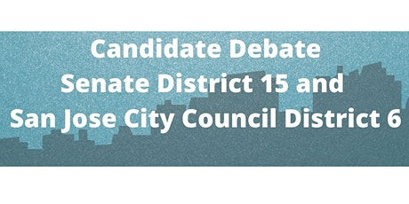 Candidate Debate for State Senate District 15 and San Jose City Council D6 tickets