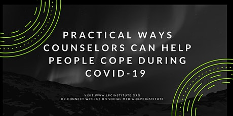 Practical Ways Counselors Can Help People Cope During COVID 19 tickets