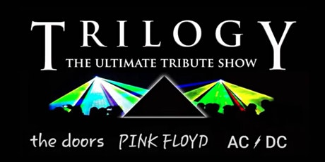 TRILOGY TRIBUTE TOUR to The Doors, Pink Floyd and AC/DC tickets