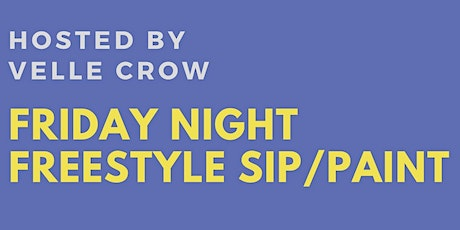 Friday Night Freestyle Sip/Paint (Hosted by Velle Crow) tickets