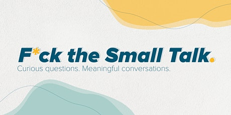 F*ck the Small Talk - Meaningful conversations about the EGO tickets